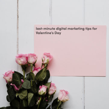 Fall in love with these last-minute Valentine's Day digital marketing tips